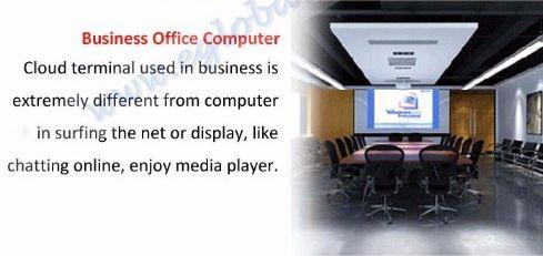 Biznesowy komputer biurowy - terminal w chmurze używany w biznesie bardzo różni się od komputera podczas surfowania po sieci lub wyświetlania, czatowanie online, korzystanie z odtwarzacza multimedialnego.