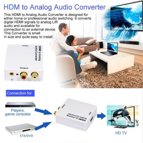 HDM to Analog Audio Converter This HDMI to Analog Audio Converter is designed for either home or professional audio switching. It converts digital HDMI signals to analog L/R audio and available for connection to an external device This Converter is small in size and quite easy to install. Oulpul  Connection for Players, game consoles ST8/DVD HDTV
